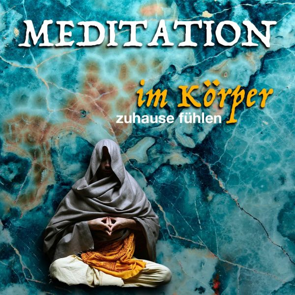 Meditation - Körperwahrnehmung - im Körper zu Hause fühlen - Körperbewusstsein